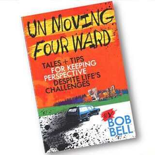 Un-Moving Four Ward: Tales + Tips for Keeping Perspective Despite Life's Challenges